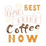 Vektortintenbeschriftung Hand gezeichnetes Zitat Die beste Zeit, Kaffee zu trinken ist jetzt Lizenzfreies Stockbild