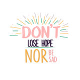 Verlieren Sie nicht Hoffnung noch seien Sie trauriges Zitatplakatmotivations-Textkonzept Stockfoto