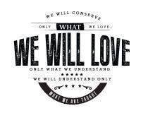 Vi ska bevara endast vad oss förälskelse Vi ska älska endast vad vi förstår Vi ska förstå endast vad vi undervisas royaltyfri illustrationer
