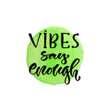 Vibes say enough. Vector hand lettering. Modern inspirational hand lettered quote. Printable calligraphy phrase. T-shirt. Print design Royalty Free Stock Photo