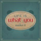 A vida é o que você lhe faz Imagem de Stock