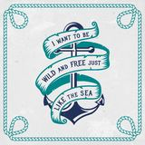 Sea emblem with anchor and ribbon. Vector illustration. Vintage emblem with anchor, ribbon and inspirational quote `I want to be wild and free just like the sea royalty free illustration