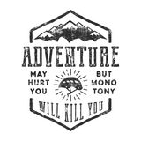 Vintage hand drawn mountain explorer label. Old style inspiration quote - Adventure may hurt you. but monotony will kill Royalty Free Stock Image