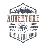 Vintage hand drawn mountain explorer label. Old style inspiration quote - Adventure may hurt you. but monotony will kill Royalty Free Stock Photography