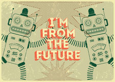 Vintage poster in grunge style with retro robots I am from the future. Vector illustration. Stock Image