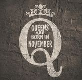 Vintage queen symbol. Motivation sentence. Vintage queen crown silhouette. Royal emblem with Q letter. Queens are born in november text. Motivation quote. Grunge Royalty Free Stock Photography
