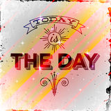 Vintage typographic poster Today is The Day Stock Image