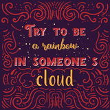 Vintage Typography phrase Try to be a rainbow in someones cloud Stock Image