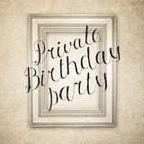 Vintage wood frame with handwritten text Private Birthday Party. Retro background Stock Images