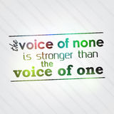 Voice of none is stronger than the voice of one. The voice of none is stronger than the voice of one. Motivational Background Royalty Free Stock Images