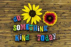 Do something kind today. Volunteer help helping kind kindness people relationship love romance family friend friendship charity giving inspiration letterpress royalty free stock image