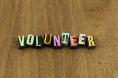 Volunteer help others teamwork charity kind kindness donate time. Volunteer sign help others teamwork charity kind kindness donate time typography letterpress stock photography