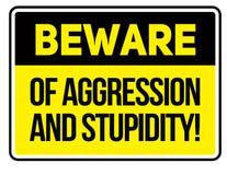 Voorzichtig zijn van agressie en stompzinnigheidswaarschuwingsbord royalty-vrije illustratie