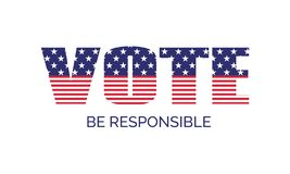 Vote. Be responsible. Vector banner template for US presidential election. USA flag. Vote. Be responsible. Vector banner template for US presidential elections vector illustration
