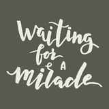Waiting for a miracle lettering. Waiting for a miracle.Hand lettering and custom typography for your designs: t-shirts, bags, for posters, invitations, cards Royalty Free Stock Image