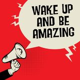 Wake Up and Be Amazing. Megaphone Hand business concept with text Wake Up and Be Amazing, vector illustration Royalty Free Stock Images
