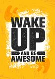 Wake Up And Be Awesome. Inspiring Creative Motivation Quote Poster Template. Vector Typography Banner Design Concept. On Grunge Texture Rough Background Stock Photography
