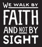 We Walk by Faith and Not by Sight. Typography Design Poster Retro Christian Art Scripture Design Bible Verse on textured black background Royalty Free Stock Photography