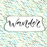 Wander. Handwritten positive printable home decoration, greeting card, t-shirt design. Calligraphy vector illustration. Wander. Handwritten positive printable Royalty Free Stock Photos