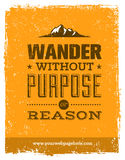 Wander Without Purpose or Reason Mountain Hike Creative Motivation Quote. Vector Outdoor Concept. On Grunge Background Royalty Free Stock Photography