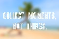 Collect moments. Wanderlust motivational poster. Collect moments, not things stock image