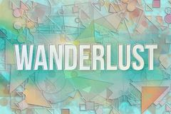 Wanderlust, travel & vacation conceptual words with colored & embossed abstract overlapping square. Wanderlust, travel & vacation conceptual words with colored Royalty Free Stock Photo