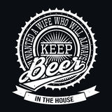 Wanted A Wife Who Will Always Keep Beer In The House T-shirt Typ Stock Images