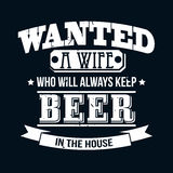 Wanted A Wife Who Will Always Keep Beer In The House T-shirt Typ Royalty Free Stock Photography