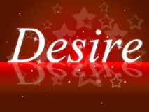 Wants Desire Represents Yearning Needs And Motive. Desire Wants Meaning Craving Ambitions And Yearning Royalty Free Stock Photos