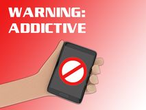 Warning: Addictive concept. 3D illustration of forbidding sign on the screen of a cellulr phone held by hand, with the script WARNING: ADDICTIVE on the Royalty Free Stock Image