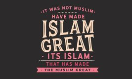 It was not muslim have made islam great, its islam that has made the muslim great stock illustration