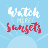 Watch more sunsets - hand drawn lettering quote colorful fun brush ink inscription for photo overlays, greeting card or Royalty Free Stock Photography
