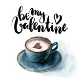 Watercolor Be my Valentine card with cup of cappuccino and heart. Hand painted lettering and blue ceramic mug of coffee Royalty Free Stock Photo