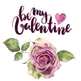 Watercolor Be my Valentine card with rose and heart. Hand painted lettering and vintage flower on white background. For Royalty Free Stock Image