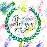 Watercolor design of be you. Hand lettering Stock Photos