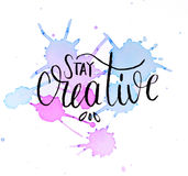 Watercolor design of stay creative. Hand lettering Stock Image