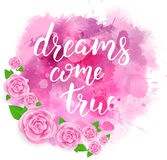 Watercolor splash with quote and flowers. Watercolor imitation splash blot with inspirational quote dreams come true and pink roses Stock Photos