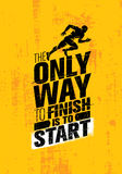 The Only Way To Finish Is To Start. Inspiring Sport Motivation Quote Template. Vector Typography Banner Design Concept. On Grunge Texture Rough Background Royalty Free Stock Images