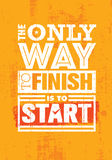 The Only Way To Finish Is To Start. Inspiring Sport Motivation Quote Template. Vector Typography Banner Design Concept. On Grunge Texture Rough Background royalty free illustration