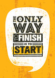 The Only Way To Finish Is To Start. Inspiring Sport Motivation Quote Template. Vector Typography Banner Design Concept. On Grunge Texture Rough Background Royalty Free Stock Photo