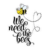 We Need The Bees - Funny Vector Text Quotes And Bee Drawing. Stock Image