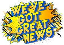 Free We`ve Got Great News - Comic Book Style Word. Stock Photo - 185488120