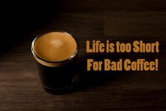 WebCoffee Quote, Life is too short for bad coffee. Coffee Quote, Life is too short for bad coffee, meme. Rustic Espresso on wooden background stock images