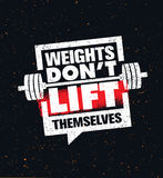 Weights Don`t Lift Themselves. Gym Workout and Fitness Inspiring Motivation Quote. Creative Sport Typography