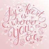 Wektorowa ilustracja inspiruje wycena ręki literowanie - mój serce jest gdziekolwiek tobą Może używać dla valentines dnia prezent Fotografia Royalty Free