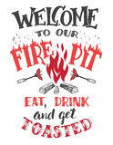 Welcome to our fire pit poster. Welcome to our fire pit. Eat, drink and get toasted. Hand lettering poster on white background. Hand drawn typography for Stock Images