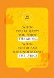 Wenn Sie glücklich sind, genießen Sie die Musik Wenn Sie traurig sind, verstehen Sie die Lyriken Philosophie-Konzept des Entwurfe Stockbild