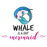 Whale is a fat mermaid` funny vector text. Quotes and whale drawing. Lettering poster or t-shirt textile graphic design. / Cute fat girl mermaid character royalty free illustration
