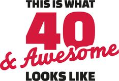 This is what 40 and awesome looks like - 40th birthday. Vector stock illustration