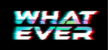 What ever slogan, Holographic and glitch typography, tee shirt graphic. stock photos